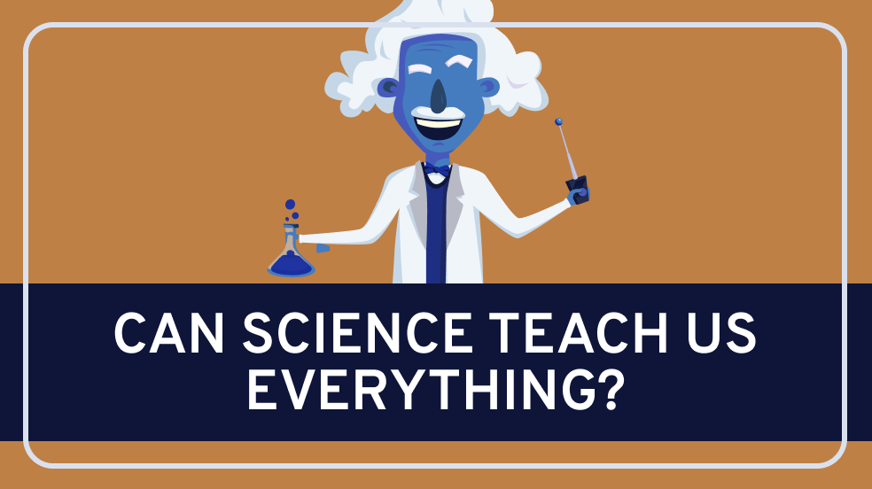 Science, Can it Teach Us Everything?