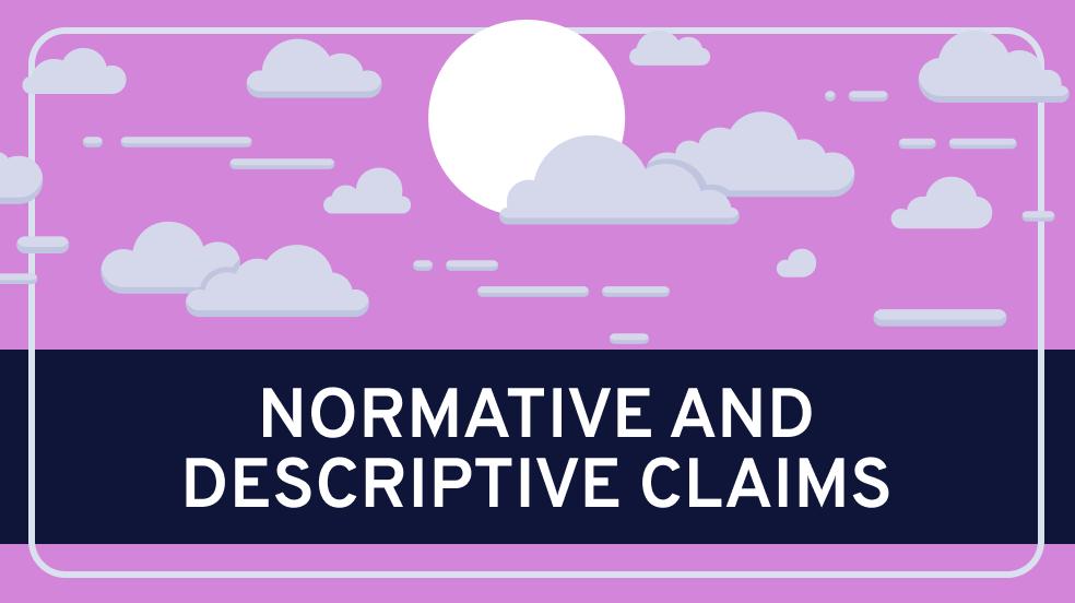 Normative & Descriptive Claims