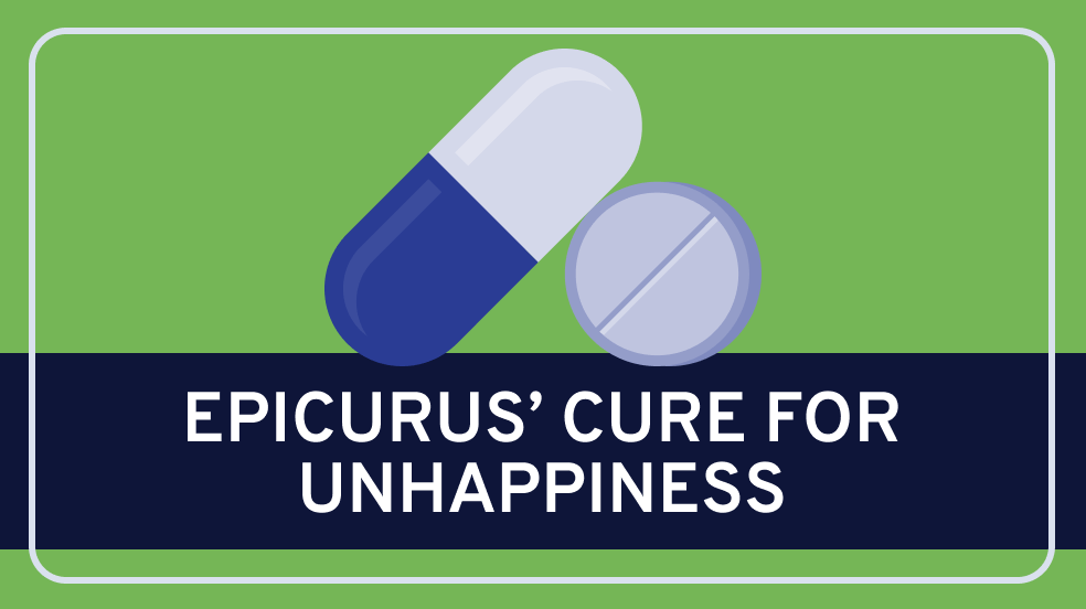 Epicurus' Cure for Unhappiness