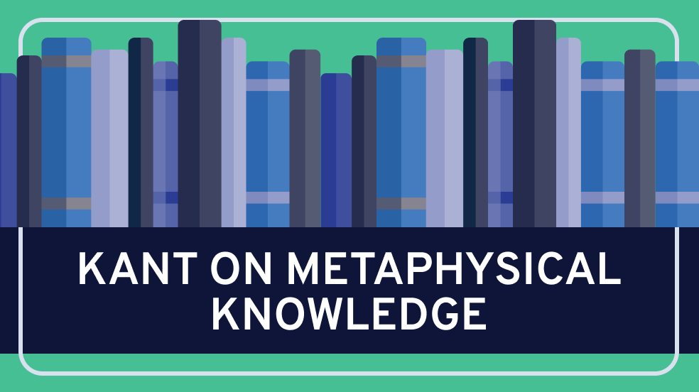Kant on Metaphysical Knowledge