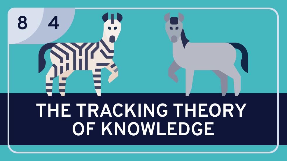 Epistemology: 9. | Analyzing Knowledge: 4. Tracking Theories