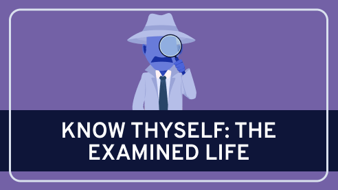 Know Thyself: The Examined Life