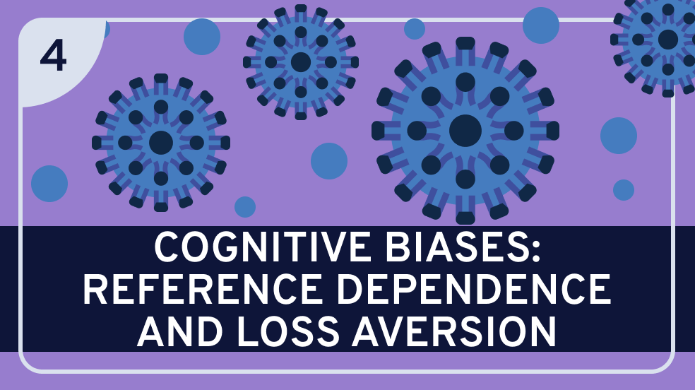 Cognitive Biases: Reference Dependence and Loss Aversion