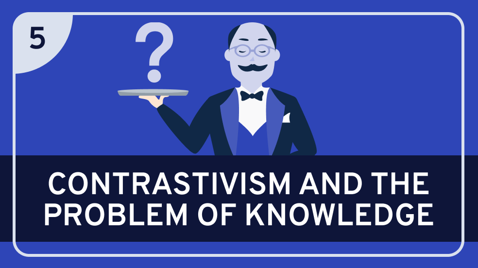 Contrastivism #5 (Knowledge)