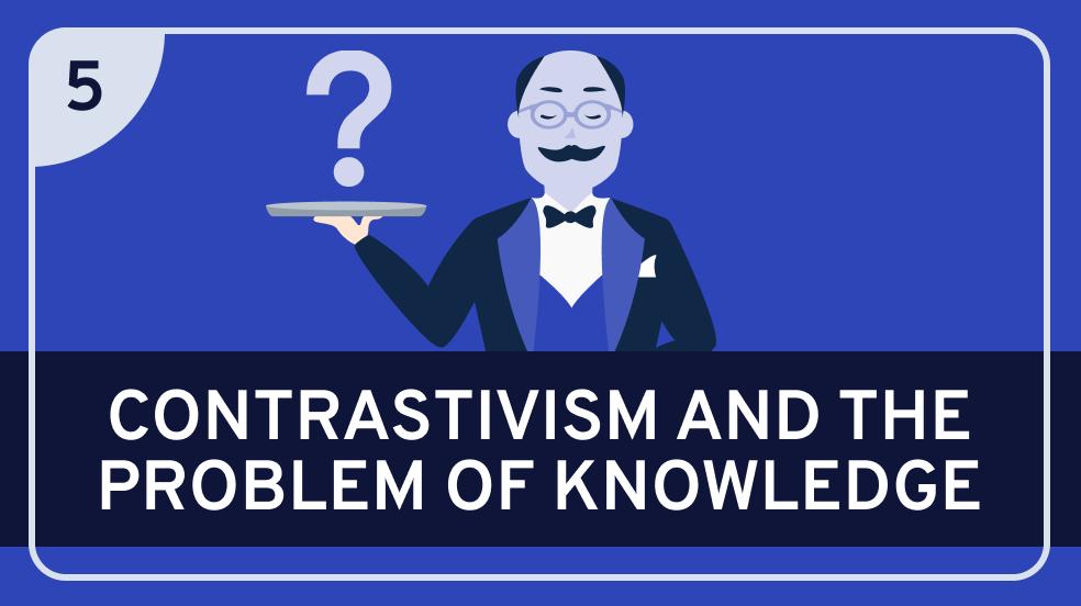Contrastivism #5 (Knowledge)