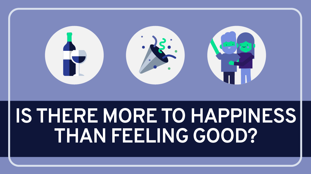 Is there more to happiness than feeling good?