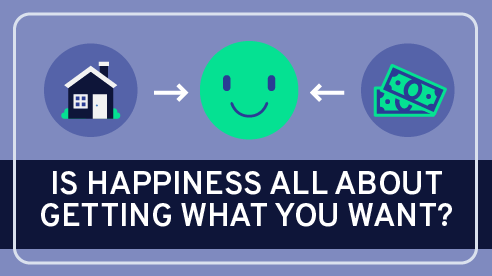 Is Happiness All about Getting What You Want?
